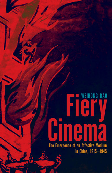 Fiery Cinema by Weihong Bao