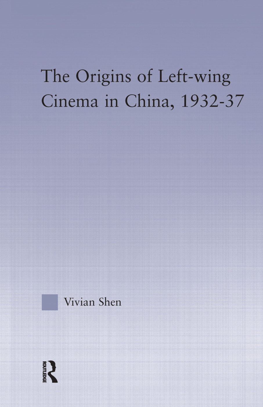 Origins of Left-Wing Cinema in China 2012 by Vivian Shen